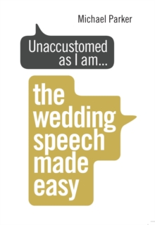 Unaccustomed as I am... : The Wedding Speech Made Easy, Paperback Book