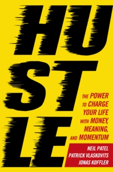 Hustle : The Power to Charge Your Life with Money, Meaning and Momentum, Paperback Book