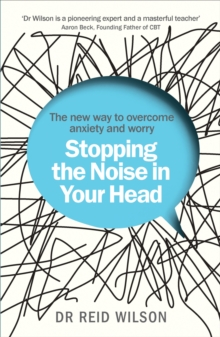 Stopping the Noise in Your Head : The New Way to Overcome Anxiety and Worry, Paperback Book