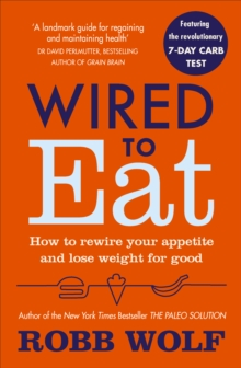 Wired to Eat : How to Rewire Your Appetite and Lose Weight for Good, Paperback Book