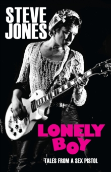 Lonely Boy : Tales from a Sex Pistol, Hardback Book