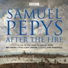 The Samuel Pepys - After the Fire : BBC Radio 4 Full-Cast Dramatisation, CD-Audio Book