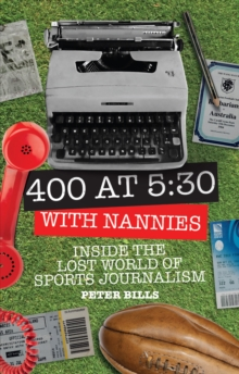 Four Hundred Words at Five-Thirty with 'Nannies' : Inside the Lost World of Sports Journalism, Paperback Book