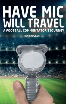 Have Mic Will Travel : A Football Commentator's Journey, Paperback Book