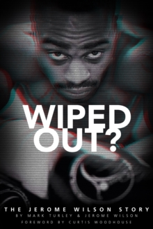 Wiped Out? : The Jerome Wilson Story, Paperback Book