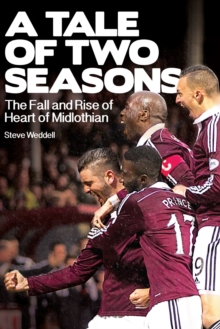 A Tale of Two Seasons : The Fall and Rise of Heart of Midlothian, Paperback Book