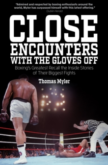 Close Encounters with the Gloves off : Boxing's Greats Recall the Inside Stories of Their Big Fights, Paperback Book