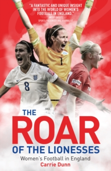 The Roar of the Lionesses : Women's Football in England, Paperback Book