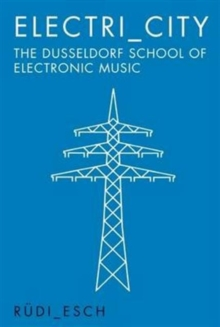 Electri_City : The Dusseldorf School of Electronic Music, Paperback Book