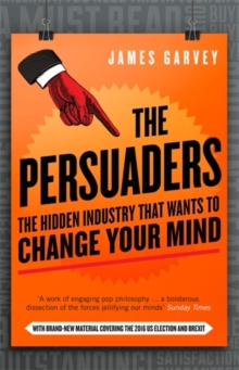 The Persuaders : The Hidden Industry That Wants to Change Your Mind, Paperback Book