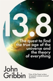 13.8 : The Quest to Find the True Age of the Universe and the Theory of Everything, Paperback Book