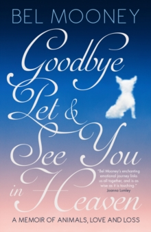 Goodbye Pet, and See You in Heaven : A Memoir of Animals, Love and Loss, Paperback Book
