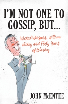 I'm Not One to Gossip, but... : Wicked Whispers, William Hickey and Forty Years of Blarney, Hardback Book