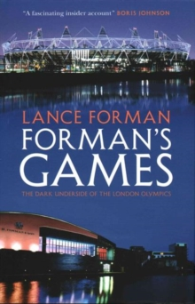 Forman's Games : The Dark Underside of the London Olympics, Hardback Book