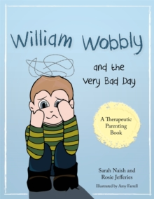 William Wobbly and the Very Bad Day : A Story About When Feelings Become Too Big, Paperback Book