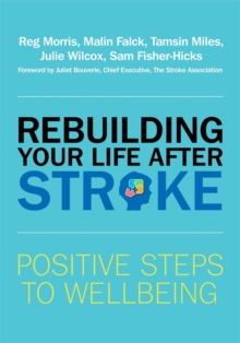 Rebuilding Your Life After Stroke : Positive Steps to Wellbeing, Paperback Book
