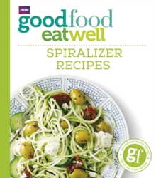 Good Food Eat Well : Spiralizer Recipes, Paperback Book