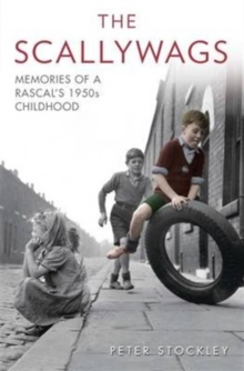 The Scallywags : Memories of a Rascal's 1950's Childhood, Paperback Book