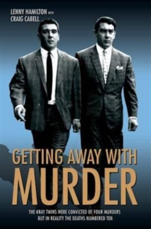 Getting Away with Murder : The Kray Twins Were Convicted of Four Murders but in Reality the Deaths Numbered Ten, Paperback Book