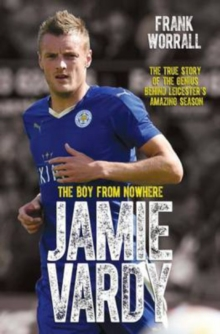 Jamie Vardy, The Boy From Nowhere : The Boy from Nowhere - The True Story of the Genius Behind Leicester City's 5000-1 Winning Season, Paperback Book
