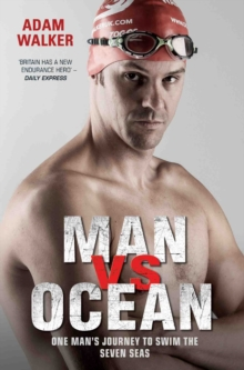 Man Vs Ocean : One Man's Journey to Swim the Seven Seas, Paperback Book