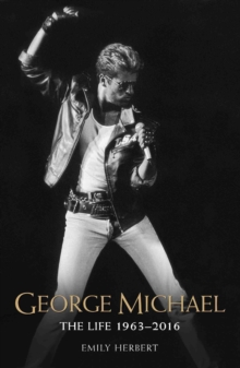 George Michael : The Life 1963-2016, Paperback Book