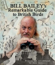 The Bill Bailey's Remarkable Guide to British Birds, Hardback Book