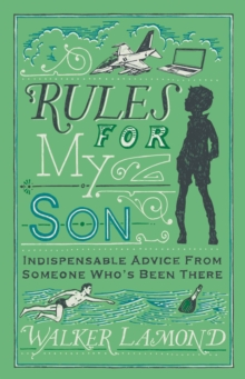 Rules for My Son : Indispensable Advice From Someone Who's Been There, Hardback Book