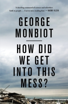 How Did We Get into This Mess? : Politics, Equality, Nature, Paperback Book