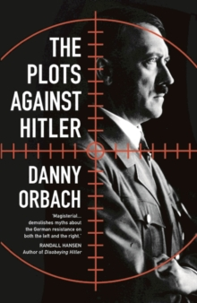 The Plots Against Hitler, Hardback Book