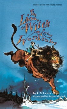 Lion, the Witch & the Wardrobe (Adapted by Adrian Mitchell), Paperback Book
