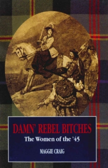 Damn' Rebel Bitches : The Women of the '45, Paperback Book