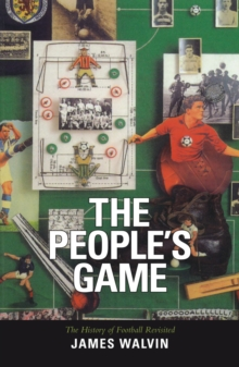 The People's Game : The History of Football Revisited, Paperback Book