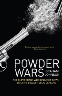 Powder Wars : The Supergrass who Brought Down Britain's Biggest Drug Dealers, Paperback Book