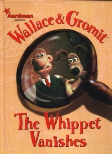 Wallace and Gromit : Whippet Vanishes, Hardback Book