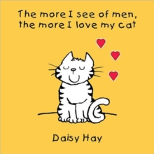 The More I See of Men the More I Love My Cat, Hardback Book