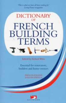 A Dictionary of French Building Terms : Essential for Renovators, Builders and Home-owners, Paperback Book