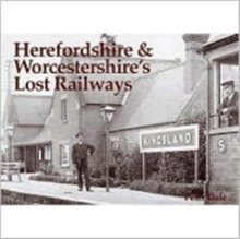 Herefordshire and Worcestershire's Lost Railways, Paperback Book