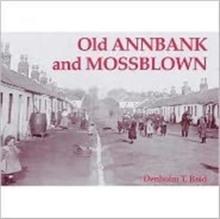 Old Annbank and Mossblown : Including the Lost Villages of Burnbrae, Craighall, Tarholm and Woodside, Paperback Book