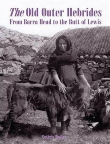 The Old Outer Hebrides : From Barra Head to the Butt of Lewis, Paperback Book