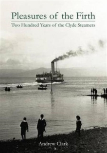 Pleasures of the Firth : Two Hundred Years of the Clyde Steamers 1812 - 2012, Hardback Book