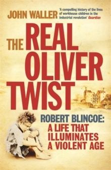 The Real Oliver Twist : Robert Blincoe - A Life That Illuminates an Age, Paperback Book