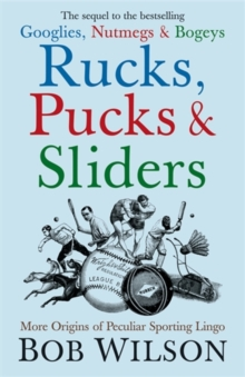 Rucks, Pucks and Sliders : More Origins of Peculiar Sporting Lingo, Hardback Book
