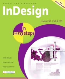 InDesign in Easy Steps : Covers CS3, CS4 and CS5, Paperback Book