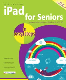 iPad for Seniors in Easy Steps : Covers iOS 10, Paperback Book