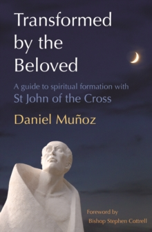 Transformed by the Beloved : A Guide to Spiritual Formation with St. John of the Cross, Paperback Book