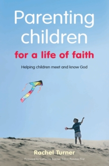 Parenting Children for a Life of Faith : Helping Children Meet and Know God, Paperback Book
