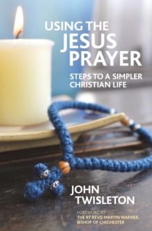 Using the Jesus Prayer : Steps to a Simpler Christian Life, Paperback Book