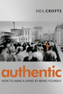 Authentic : How to Make a Living By Being Yourself, Paperback Book
