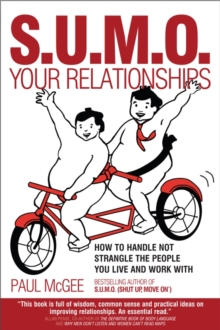 SUMO Your Relationships : How to Handle Not Strangle the People You Live and Work with, Paperback Book